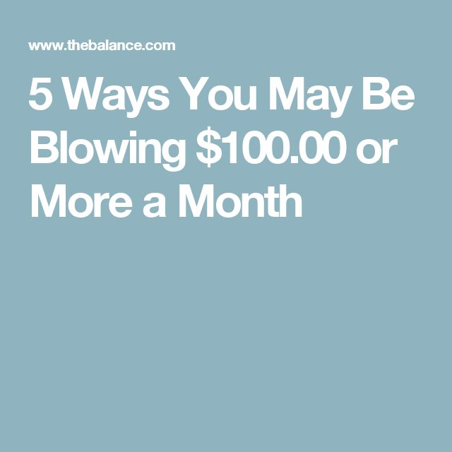 5 Ways You May Be Blowing $100.00 or More a Month