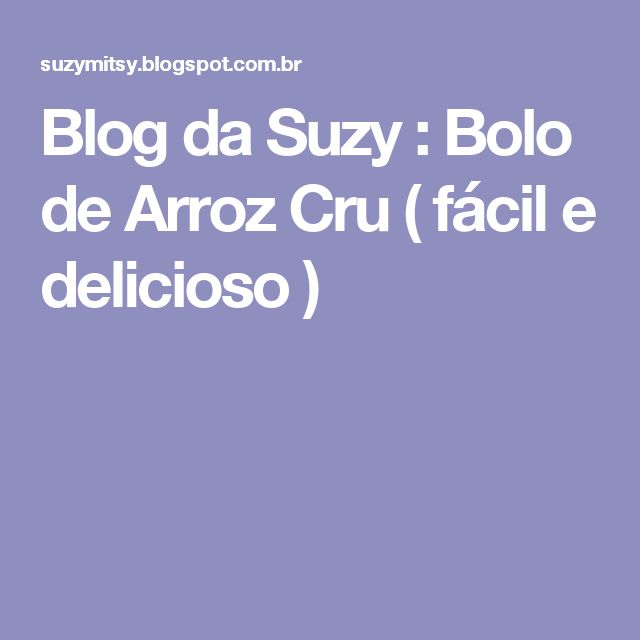 Blog da Suzy  : Bolo de Arroz Cru ( fácil e delicioso )