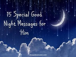 Special good night messages for him, Good night messages for boy friend, Good night text for him, Good night sayings for him, Good night messages for lover.