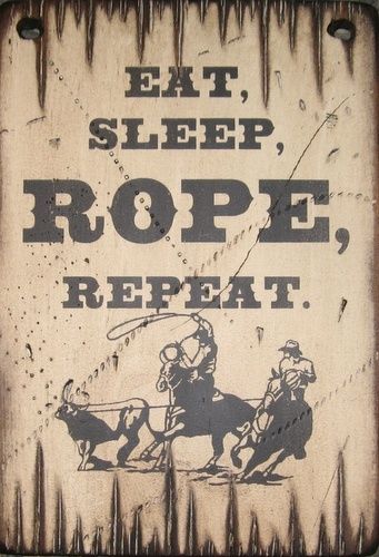 RopingRodeo Life, Cowboy, Except, Paste Life, Team Ropes, Country Life, Sleep, Wooden Signs, Families Mottos