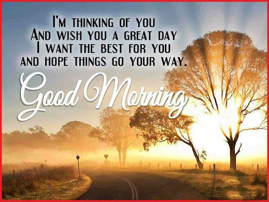 I want the best for you and hope things go your way, Good Morning good morning good morning quotes good morning sayings good morning image quotes