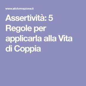 Assertività: 5 Regole per applicarla alla Vita di Coppia