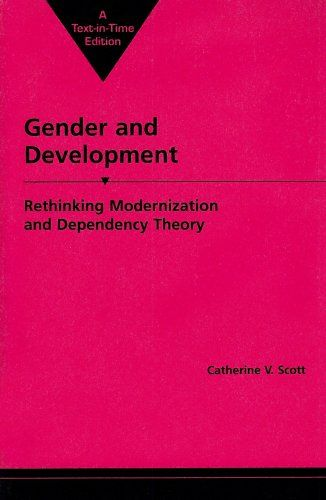 Gender and Development: Rethinking Modernization and Dependency Theory (Women & Change in the Developing World) by Catherine V. Scott