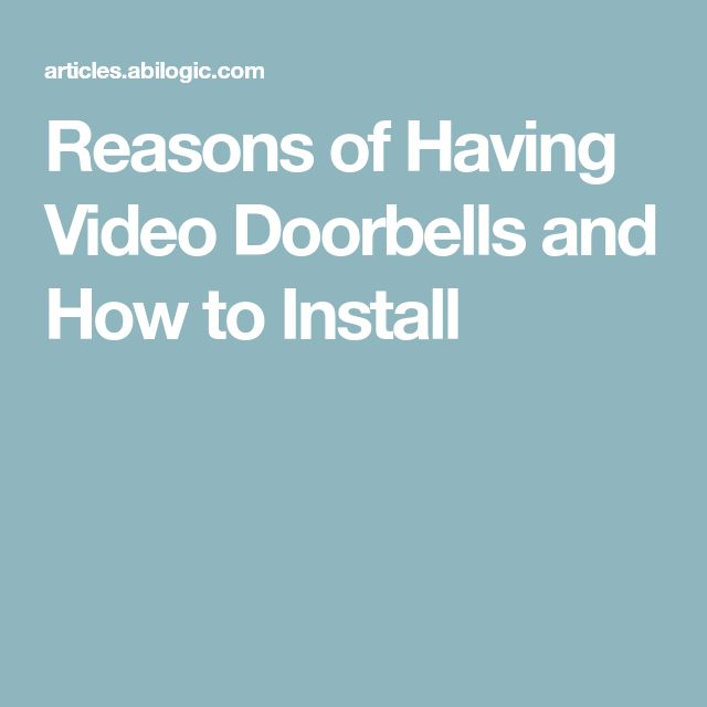 Reasons of Having Video Doorbells and How to Install
