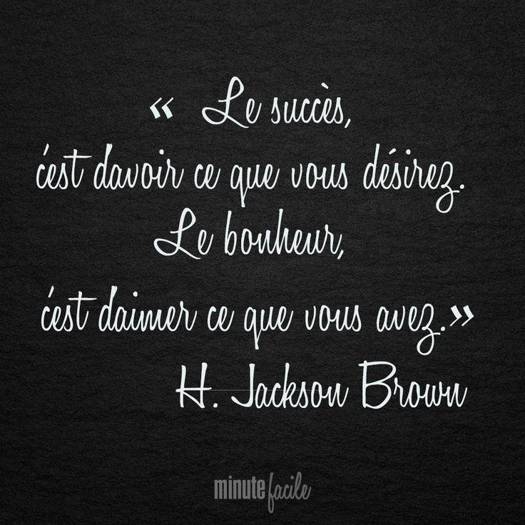 """""""Le succès, c'est d'avoir ce que vous désirez. Le bonheur, c'est d'aimer ce que vous avez."""" H. Jackson Brown #Citation #QuoteOfTheDay - Minutefacile.com"""