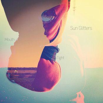 Sun Glitters -  Mouth / Tight EP