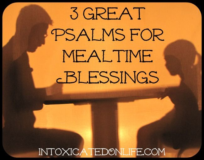 Why not use mealtime blessings as opportunities to teach your children Scripture? These three psalms are ideal for mealtime prayers.