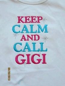 KEEP CALM And Call GIGI Custom saying embroidered by IzzyBTees1, $21.00 @Susan Welch