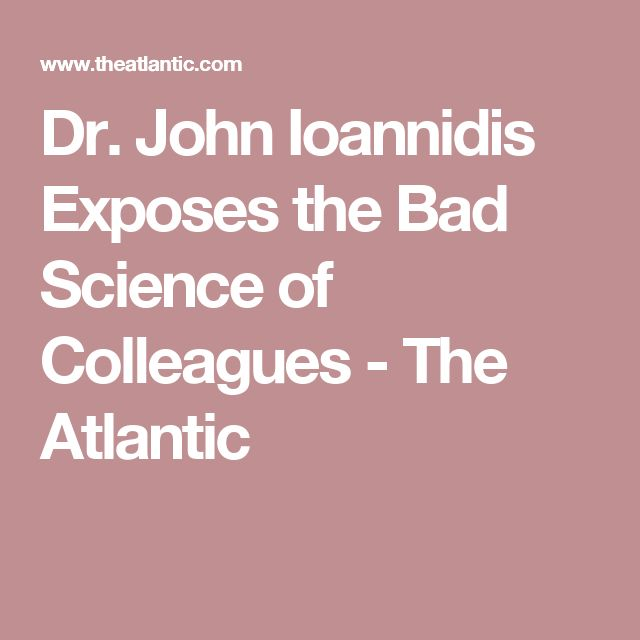 Dr. John Ioannidis Exposes the Bad Science of Colleagues - The Atlantic