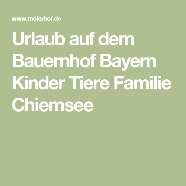 Urlaub auf dem Bauernhof Bayern Kinder Tiere Familie Chiemsee