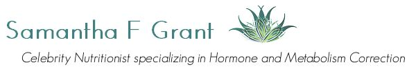 Samantha F. Grant, Nutritionist - specializing in hormone and metabolism correction.