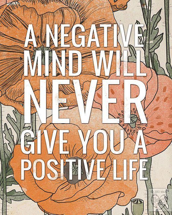 Olumsuz bir zihinle, pozitif bir yaşam süremezsiniz.