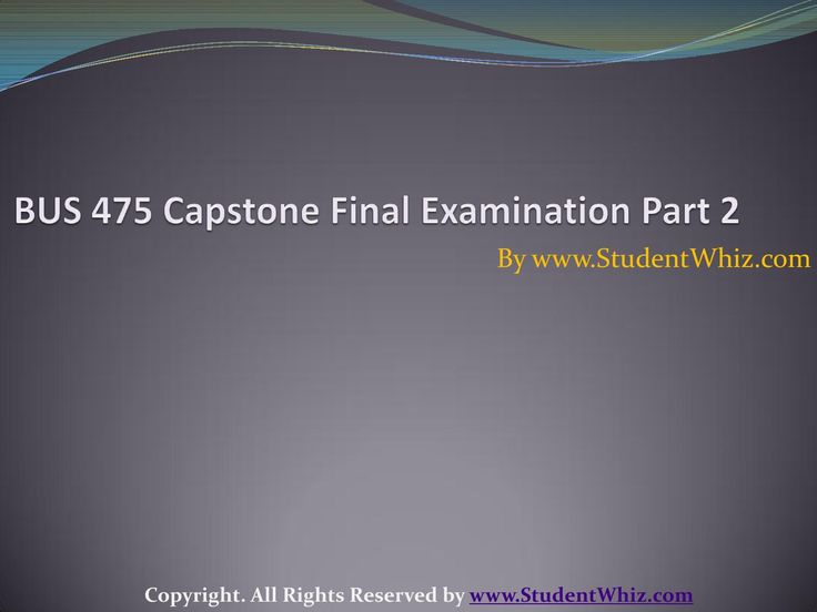 There is a Bus 475 Capstone Part 2 as well that tells the things which are not covered under Part 2 or it is the more explanatory version of Part 1. To complete the Part 1, there are classes for it for five weeks that would tell different things.