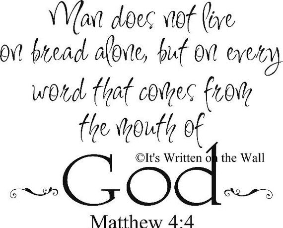 a man does not live by bread alone Incoming search terms: man shall not live by bread alone bible bible -if one being a believer is sinning you go to them and tell them to repent.