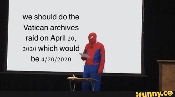 We Should Do The Vatican Archives Raid On April 20 2020 Which