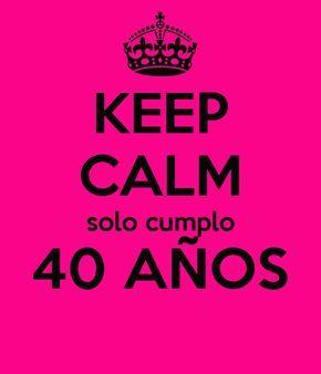 keep-calm-solo-cumplo-40-años-3.png (600×700)