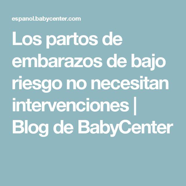 Los partos de embarazos de bajo riesgo no necesitan intervenciones | Blog de BabyCenter