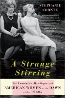 """A strange stirring : the """"Feminine mystique"""" and American women at the dawn of the 1960s / Stephanie Coontz"""