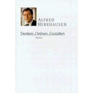 Denken, Ordnen, Gestalten. Reden und Aufsätze von Alfred Herrhausen