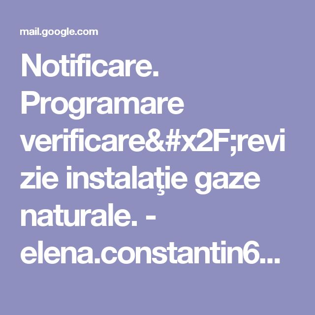 Notificare. Programare verificare/revizie instalaţie gaze naturale. - elena.constantin64@gmail.com - Gmail
