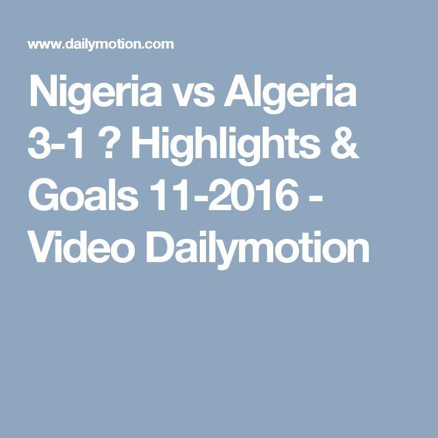 Nigeria vs Algeria 3-1 ■ Highlights & Goals 11-2016 - Video Dailymotion