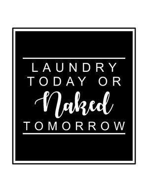 Free Laundry Room Printables-Laundry Today Naked tomorrow.jpg