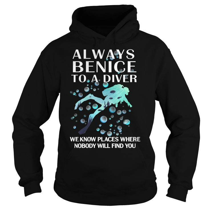Be nice to a scuba diver we know places where nobody will find you. Cool, Clever, Funny Outdoor Quotes, Sayings, T-Shirts, Hoodies, Sweatshirts, Tees, Clothing, Coffee Mugs, Gifts.