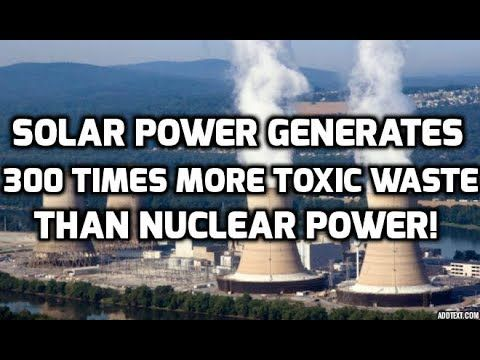 Surprise! Solar Power Generates 300x More Waste Than Nuclear