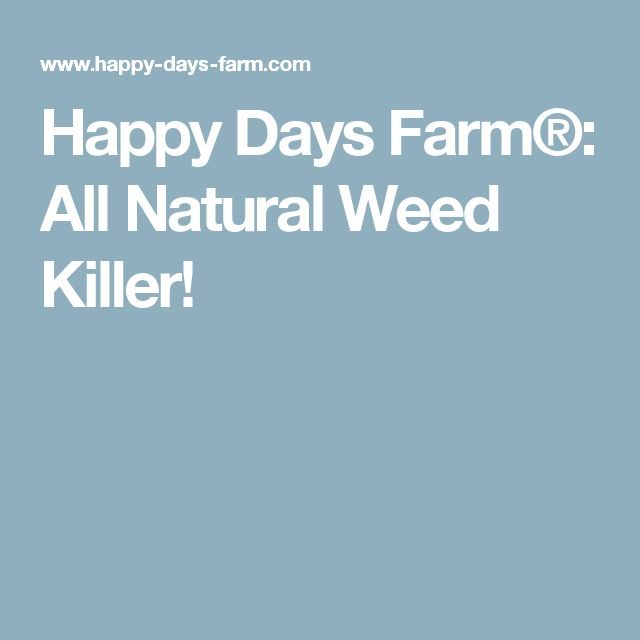 Happy Days Farm®: All Natural Weed Killer!