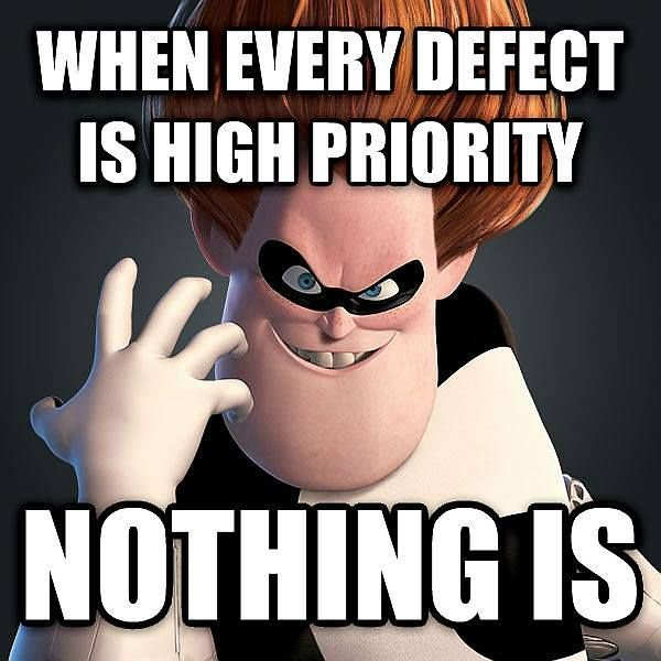 When every defect is high priority -> nothing is