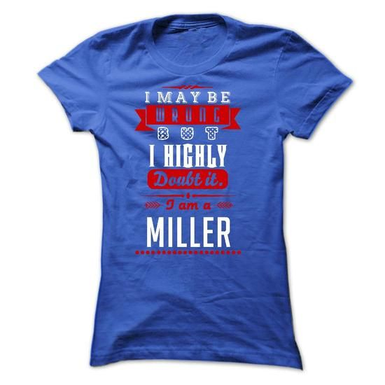 MILLER -i may be wrong but i highly e - #basic tee #sweatshirt ideas. GET => https://www.sunfrog.com/LifeStyle/MILLER-i-may-be-wrong-but-i-highly-e-Ladies.html?68278