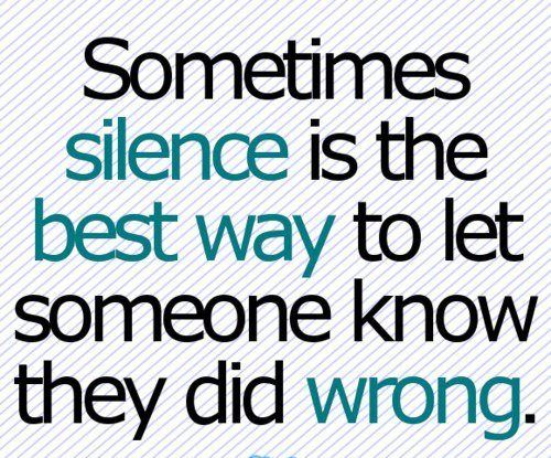 I do this often...but it is mistaken for a childish and less threatening act. I'll keep silent until you've crossed a line..then all the secrets and truth will come out.