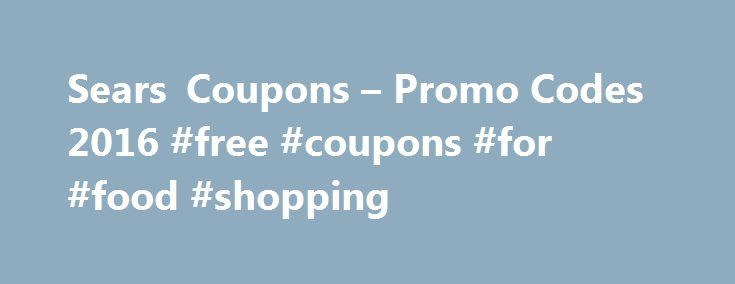 Sears Coupons – Promo Codes 2016 #free #coupons #for #food #shopping http://coupons.remmont.com/sears-coupons-promo-codes-2016-free-coupons-for-food-shopping/  #promo codes online # Sears Sears Cash Back Terms Cash Back not available on ShopYourWay partners, Sears auctions, LandsEnd.com, mygofer.com, Craftsman.com, Kenmore.com, PartsDirect, Home Services, Outlet, Installation fees, gift cards, layaway, electronics, Apple Products from Marketplace. Cash back based on the subtotal less…
