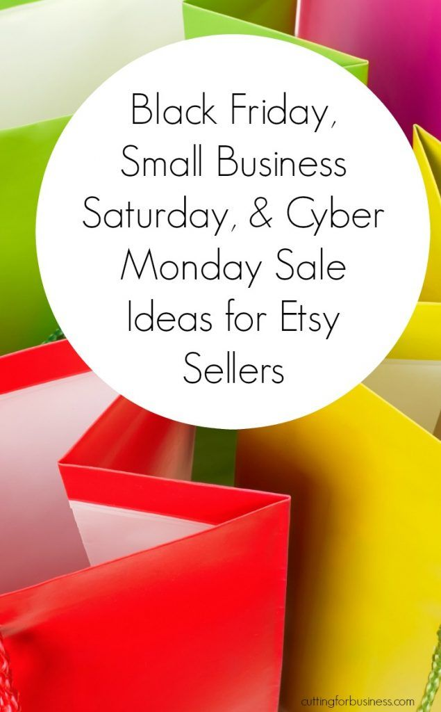Black Friday, Small Business Saturday, and Cyber Monday Sale Ideas for Etsy Sellers by cuttingforbusiness.com