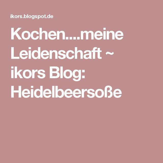 Kochen....meine Leidenschaft ~ ikors Blog: Heidelbeersoße