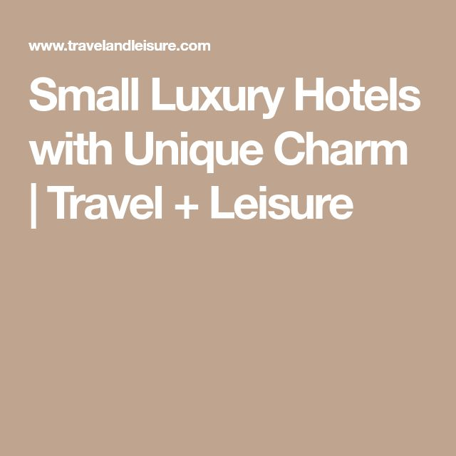 Small Luxury Hotels with Unique Charm | Travel + Leisure