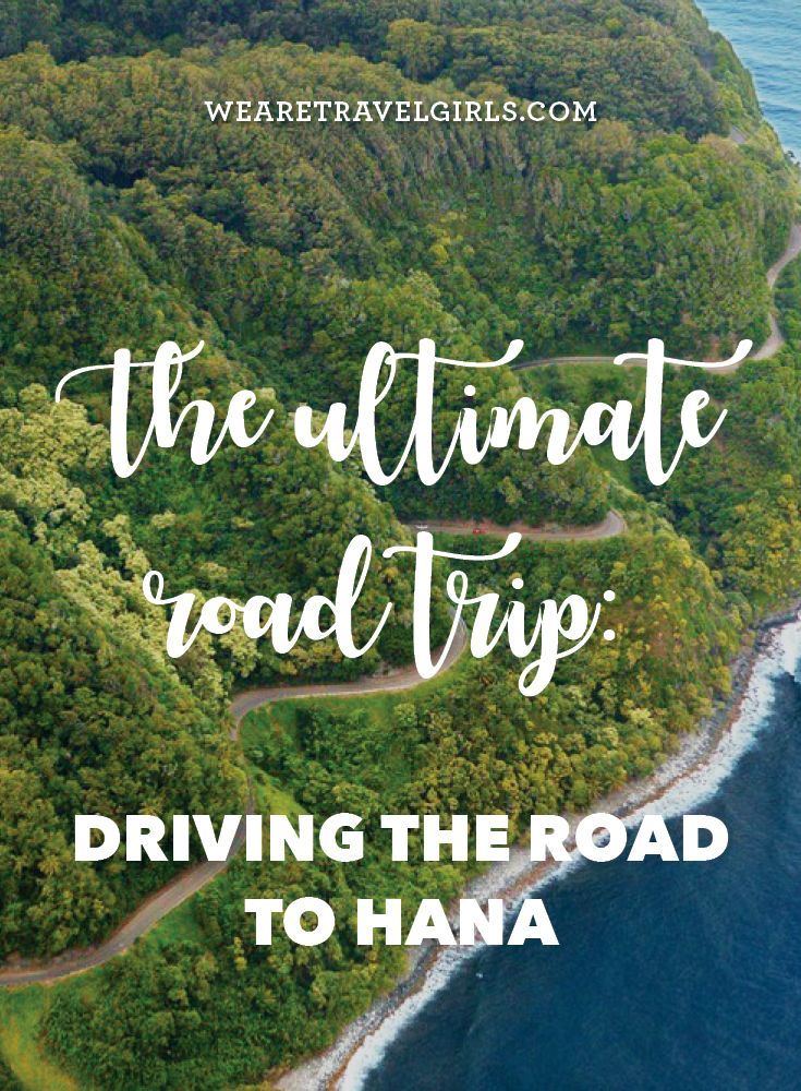 "THE ULTIMATE ROAD TRIP: DRIVING THE ROAD TO HANA Nothing exemplifies the phrase, ""Life is a journey, not a destination,"" quite like a road trip. For the ultimate one, head to Maui, Hawaii and drive the Road to Hana. By We Are Travel Girls Contributor Amanda Ulmer."