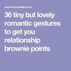 36 tiny but lovely romantic gestures to get you relationship brownie points