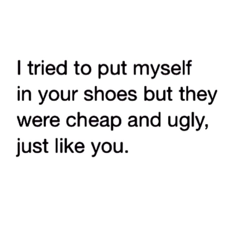 I tried to put myself in your shoes.