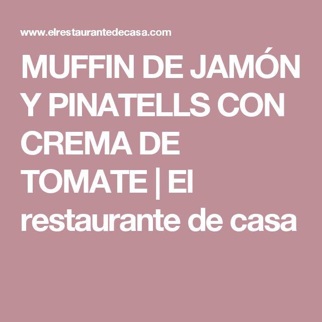 MUFFIN DE JAMÓN Y PINATELLS CON CREMA DE TOMATE | El restaurante de casa