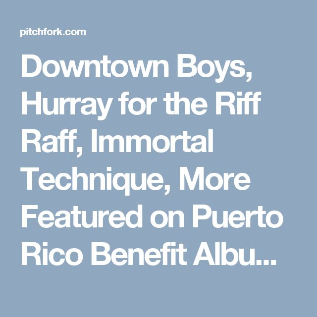 Downtown Boys, Hurray for the Riff Raff, Immortal Technique, More Featured on Puerto Rico Benefit Album: Listen | Pitchfork