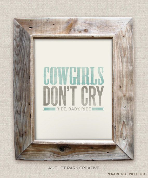 Cowgirls Don't Cry - 8x10- Rustic - Vintage Style - Typographic Art Print - Song Lyrics. $12.00, via Etsy.