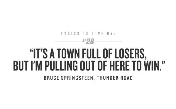 : Music, Life 101, Inspiration Ideas, Lyrics Speaking, Bruce Springsteen, Boss, Thunder Roads, Inspiration Quotes, Springsteen Lyrics