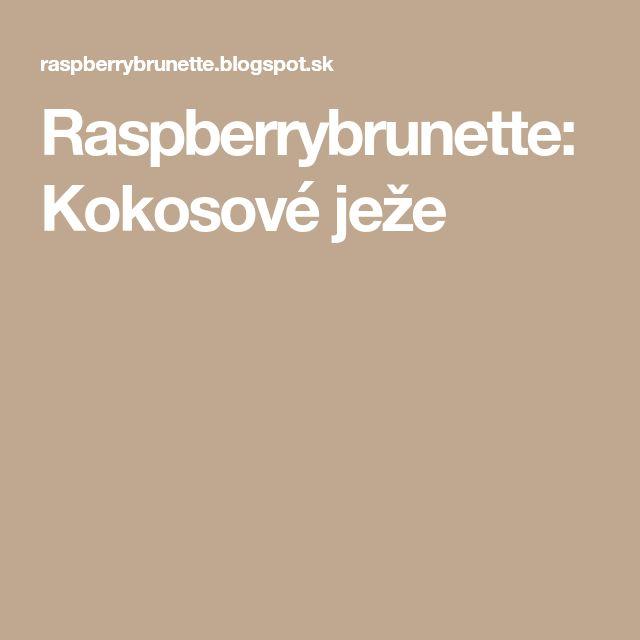Raspberrybrunette: Kokosové ježe