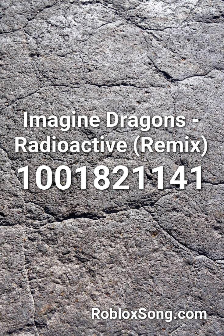 Imagine Dragons Radioactive Remix Roblox Id Roblox Music