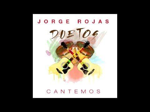 # JORGE ROJAS - DUETOS . CANTEMOS 2015 # - YouTube