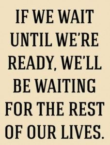 if we wait before we are ready, we'll be waiting for the rest of our life +++Visit http://www.quotesarelife.com/ for more quotes on #motivation and #inspiration