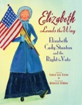 Elizabeth Leads the Way: Elizabeth Cady Stanton and the Right to Vote By Tanya Lee Stone (America)