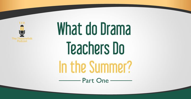 The biggest misconception is that all teachers head to the pool and relax for two months during the summer. What to hear what really goes on? If you're a beginning drama teacher listen in and take notes!