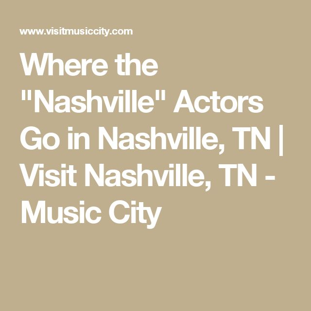 "Where the ""Nashville"" Actors Go in Nashville, TN 